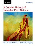 Dickason/Newbigging: A Concise History of Canada's First Nations, 3/e