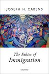 Carens, The Ethics of Immigration